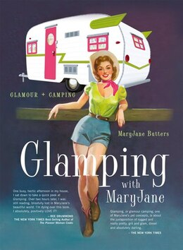 Book Glamping with MaryJane: Glamour + Camping by Mary Jane Butters
