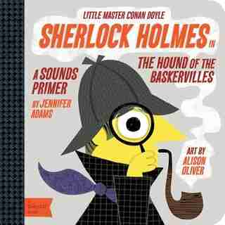 Sherlock Holmes In The Hound Of The Baskervilles: A Babylit(tm) Sounds Primer by Jennifer Adams