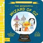 The Wonderful Wizard Of Oz: A Babylit(tm) Colors Primer