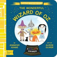 The Wonderful Wizard Of Oz: A Babylit(tm) Colors Primer