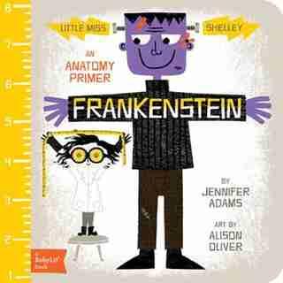 Frankenstein: A Babylit(tm) Anatomy Primer by Jennifer Adams