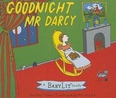 Goodnight Mr. Darcy: A Babylit(tm) Parody Board Book