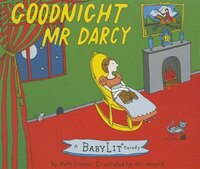 Goodnight Mr. Darcy: A Babylit(tm) Parody Board Book