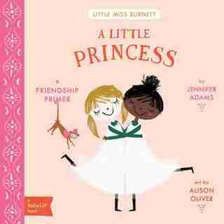 A Little Princess: A Babylit(tm) Friendship Primer by Jennifer Adams