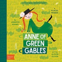 Anne Of Green Gables: A Babylit(tm) Places Primer: A Babylit Primer (tentative)