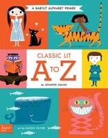 Classic Lit A To Z: A Babylit(tm) Alphabet Primer