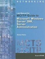 Lab Manual For Palmer?s Mcitp Guide To Microsoft® Windows Server 2008, Server Administration, Exam…