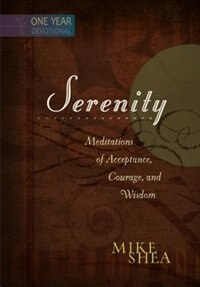 SERENITY - ONE-YEAR DEVOTIONAL: Meditations of Acceptance, Courage,and Wisdom