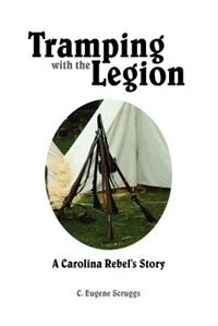 Tramping With the Legion: A Carolina Rebel's Story by C. Eugene Scruggs