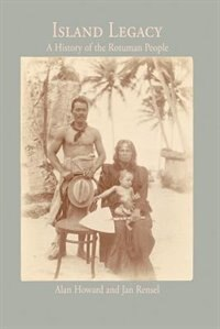 Island Legacy: A History of the Rotuman People by Alan Howard