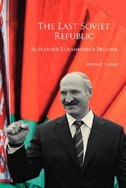 The Last Soviet Republic: Alexander Lukashenko's Belarus de Stewart Parker