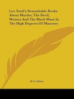 Leo Taxil's Remarkable Books about Murder, the Devil, Women and the Black Mass in the High Degrees…