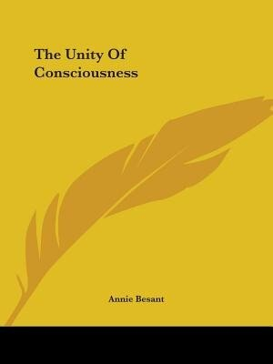The Unity Of Consciousness by Annie Wood Besant