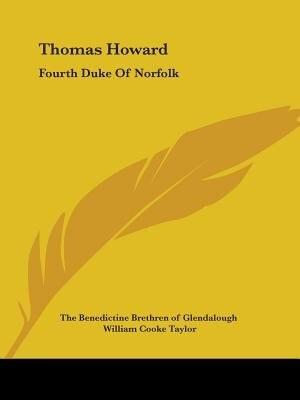 Thomas Howard: Fourth Duke Of Norfolk by .. The Benedictine Brethren Of Glendalough