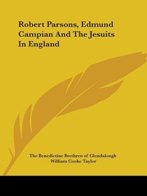 Robert Parsons, Edmund Campian And The Jesuits In England by .. The Benedictine Brethren Of Glendalough