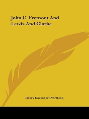 John C. Fremont And Lewis And Clarke by Henry Davenport Northrop