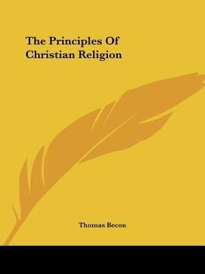 The Principles Of Christian Religion de Thomas Becon