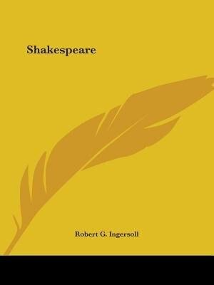 Shakespeare by ROBERT G. INGERSOLL