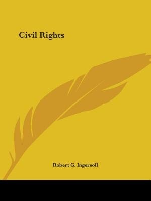 Civil Rights by ROBERT G. INGERSOLL