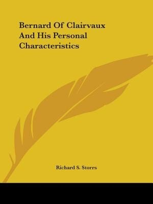 Bernard Of Clairvaux And His Personal Characteristics by Richard S. Storrs