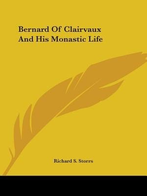 Bernard Of Clairvaux And His Monastic Life by Richard S. Storrs