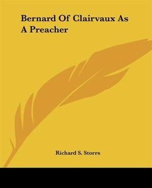 Bernard Of Clairvaux As A Preacher by Richard S. Storrs