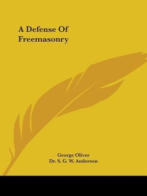 A Defense Of Freemasonry by Dr S. G. W. Anderson