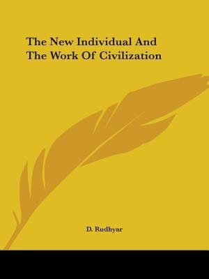 The New Individual And The Work Of Civilization by D. Rudhyar