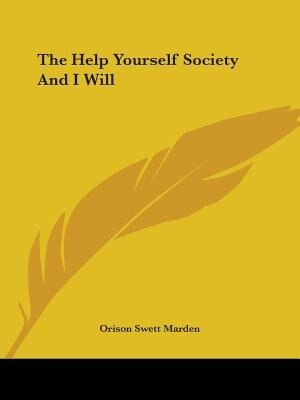 The Help Yourself Society And I Will by Orison Swett Marden