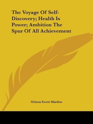 The Voyage Of Self-discovery; Health Is Power; Ambition The Spur Of All Achievement by Orison Swett Marden