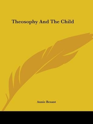 Theosophy And The Child by Annie Wood Besant
