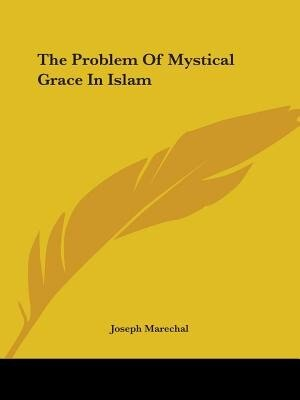 The Problem Of Mystical Grace In Islam by Joseph Marechal
