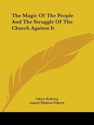 The Magic Of The People And The Struggle Of The Church Against It by Viktor Rydberg