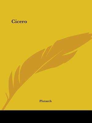 Cicero by .. Plutarch