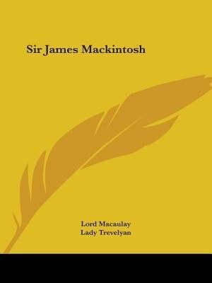 Sir James Mackintosh by Lord Macaulay