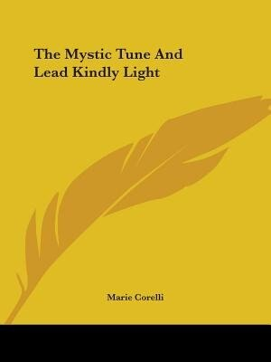 The Mystic Tune And Lead Kindly Light by Marie Corelli
