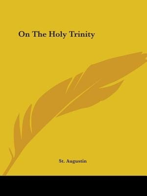 On The Holy Trinity by Augustin St Augustin