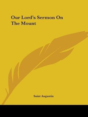 Our Lord's Sermon On The Mount by Augustin Saint Augustin
