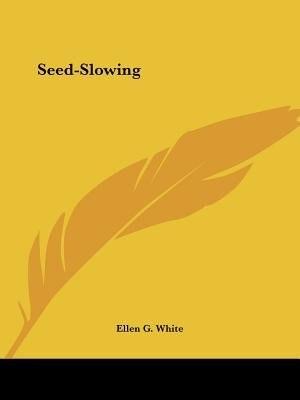 Seed-slowing by Ellen G. White
