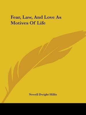 Fear, Law, And Love As Motives Of Life by Newell Dwight Hillis