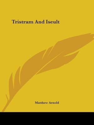 Tristram And Iseult by Matthew Arnold