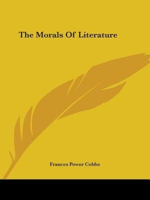 The Morals Of Literature by Frances Power Cobbe