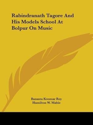 Rabindranath Tagore And His Models School At Bolpur On Music by Basanta Koomar Roy