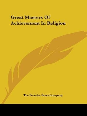 Great Masters Of Achievement In Religion by Frontier Pre The Frontier Press Company
