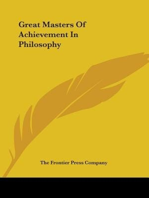 Great Masters Of Achievement In Philosophy by Frontier Pre The Frontier Press Company