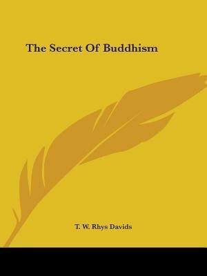 The Secret Of Buddhism by T. W. Rhys Davids