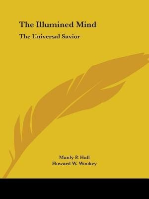 The Illumined Mind: The Universal Savior by Manly P. Hall