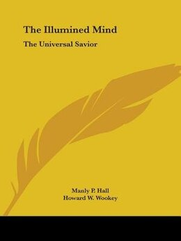 Book The Illumined Mind: The Universal Savior by Manly P. Hall