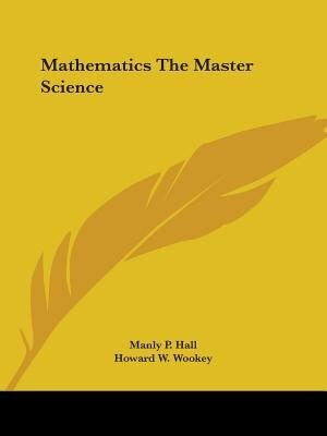 Mathematics The Master Science by Manly P. Hall