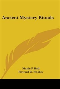 Ancient Mystery Rituals by Manly P. Hall